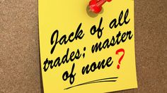 Being a Jack of All Trades Doesn't Mean You're a Master of None