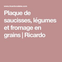 Plaque de saucisses, légumes et fromage en grains   Ricardo