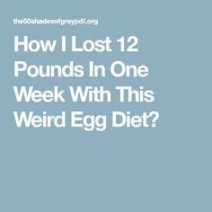 How I Lost 12 Pounds In One Week With This Weird Egg Diet?