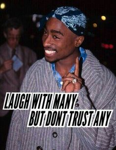 Laugh with many, but don't trust any