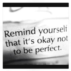 Need to stop being a perfectionist... and start remembering this