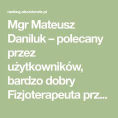 Mgr Mateusz Daniluk – polecany przez użytkowników, bardzo dobry Fizjoterapeuta przyjmujący w mieście Warszawa - rezerwuj wizytę na abczdrowie.pl Math Equations