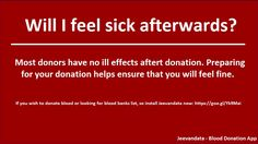 Will I feel sick afterward?  Get your answer in this image....  If you wish to donate blood or looking for blood banks list, so install #Jeevandata now: https://play.google.com/store/apps/details?id=blooddonationapp.in.blooddonationapp.blooddonation