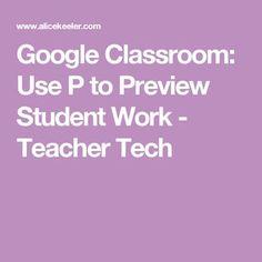 Google Classroom: Use P to Preview Student Work - Teacher Tech
