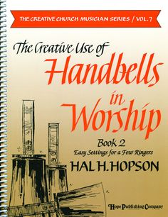 CREATIVE USE OFHANDBELLS IN WORSHIP, THE - BooK2