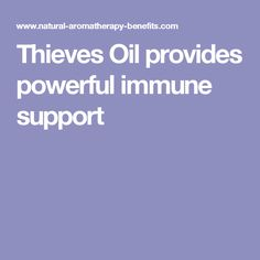 Thieves Oil provides powerful immune support