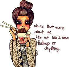 Eating away your feelings - HAHA!