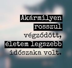 A legeslegszebb! ❤ Annyira hiányzik az az időszak! ❤ Poem Quotes, Fact Quotes, True Quotes, Motivation For Today, Dont Break My Heart, Something Just Like This, Broken Heart Quotes, Breakup Quotes, Depression Quotes