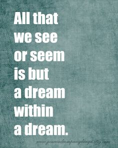 Edgar Allan Poe: All that we see or seem is but a dream within a dream