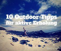 Fuerteventura gilt als Hotspot fürs Surfen und Kiten. Doch auch für weniger Sportliche gibt es aktive Erholung - 10 Outdoor Tipps von Bianca