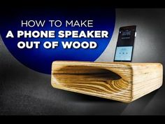 How to Make a Wooden Speaker For Your Phone