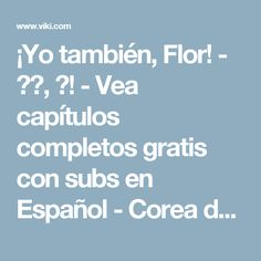 ¡Yo también, Flor! - 나도, 꽃! - Vea capítulos completos gratis con subs en Español - Corea del Sur - Series de TV - Viki