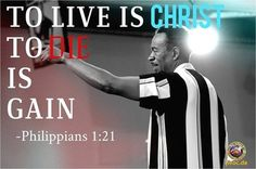 To living is Christ. To die is Gain. Philippians 1:21