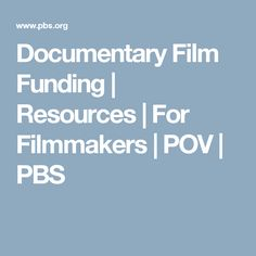 Documentary Film Funding | Resources | For Filmmakers | POV | PBS