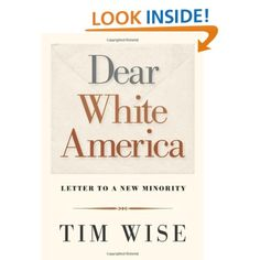 Dear White America: Letter to a New Minority: Tim Wise, antiracist author