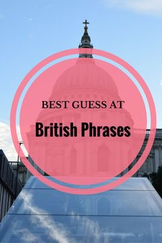 Ever get confused by British phrases? Here are our best guesses at British phrases and slang words. via @thethoughtcard: