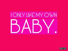 I only like my own baby. 1024x768 (4:3)