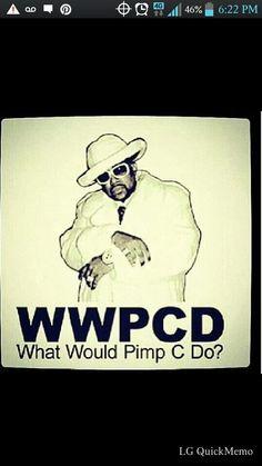 Yea, r.i.p pimp c