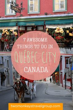 7 Awesome Things to do in Québec City, Canada | Two Monkeys Travel Group