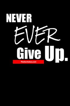 NEVER EVER GIVE UP!!!!...star solace, motivational quotes, inspirational quotes, life quotes, #starsolace #motivation #inspiration #quotes