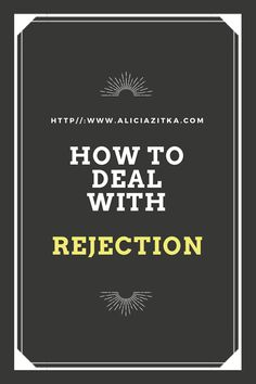 """How To Deal with Rejection"" http://www.aliciazitka.com"