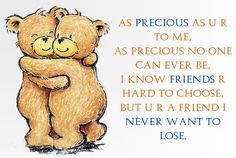 As Precious As You Are To Me, As Precious No One Can Ever Be, I Know Friends Are Hard To Choose, But You Are A Friend I Never Want To Lose quotes quote friend friendship quotes friend quotes quotes for friends quotes on friendship Friendship Love Messages, Friendship Images, Friend Friendship, Friendship Quotes, Cute Teddy Bear Pics, Teddy Bear Pictures, Teddy Bears, Losing You Quotes, Friend Poems