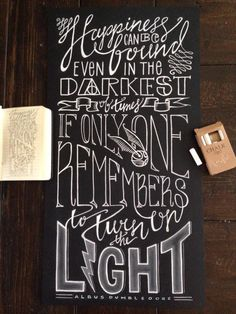 """""""Happiness can be found even in the darkest of times if one only remembers to turn on the light."""" - Albus Dumbledore #lettering #chalk #art #print Harry Potter Quotes"""