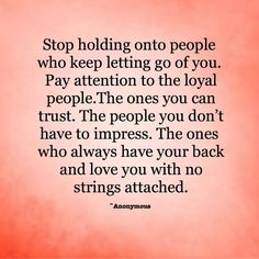 Holding Onto People. I hold on to the wrong people i guess.
