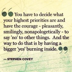 """Having the courage to achieve your highest priorities by saying """"no"""" to other things because you have a bigger """"yes"""" burning inside."""