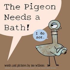 The Pigeon Needs a Bath! by Mo Willems.