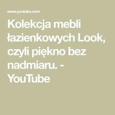 Kolekcja mebli łazienkowych Look, czyli piękno bez nadmiaru. - YouTube Math Equations, Youtube
