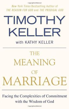 The Meaning of Marriage: Facing the Complexities of Commitment with the Wisdom of God - by Timothy Keller