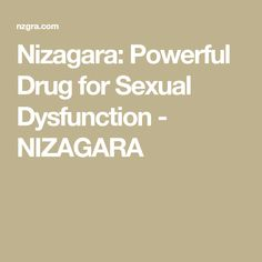 Nizagara: Powerful Drug for Sexual Dysfunction - NIZAGARA