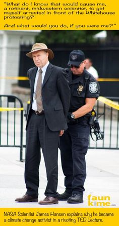 James Hansen...Climate Change..someone who lives by their convictions..