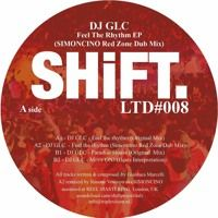SHIFTLTD008 - DJ GLC - Feel The Rhythm (incl. Simoncino RMX) by SHIFT LTD on SoundCloud