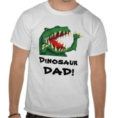Dinosaur Dad! Funny Fathers Day T Shirts and Gifts from DinosaurStore on Zazzle #dinosaurs
