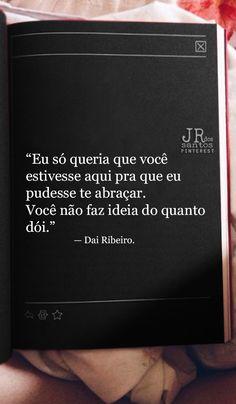 Eu só queria que você estivesse aqui pra que eu pudesse te abraçar. Você não faz ideia do quanto dói. — Dai Ribeiro.