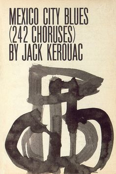 Mexico City Blues by Jack Kerouac. Grove Press, 1959. First hardcover edition, with first issue black & white dustjacket. Cover design and illustration by Roy Kuhlman. www.roykuhlman.com
