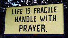 Life is fragile, handle with prayer <3