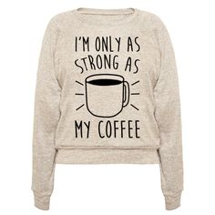 This coffee lover's shirt is true for anyone who knows that they have no power without caffeine! Wear this shirt to let people know that they can't expect you to be any stronger than the strength of your coffee! This shirt is the perfect gift for that coffee lover in your life that can't get their day started without a great cup of coffee!