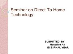 Direct to home technology by mustahid ali via slideshare