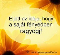 Hálát adok a mai napért. Eljött az ideje, hogy a saját fényedben ragyogj! Ne állj többé az árnyékba! Ajándékozd meg a világot azzal, aki valójában vagy, szerethető és különleges lényeddel. Így szeretlek, Élet! Köszönöm. Szeretlek ❤️ ⚜ Ho'oponoponoWay Magyarország ⚜ www.HooponoponoWay.hu