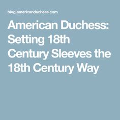 8a63aecd0ccb7 American Duchess  Setting 18th Century Sleeves the 18th Century Way