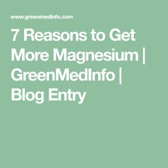 7 Reasons to Get More Magnesium | GreenMedInfo | Blog Entry