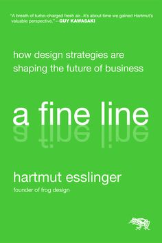 A Fine Line: How Design Strategies Are Shaping the Future of Business - Hartmut Esslinger