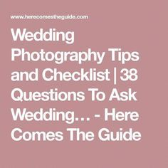 Wedding Photography Tips And Checklist 38 Questions To Ask Here Comes The Guide Weddingphotographychecklist
