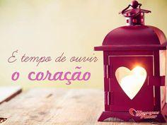 É tempo de ouvir o coração. #tempo #ouvir #coracao