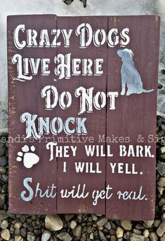 Crazy dogs live here Dog Signs, Funny Signs, Sign Quotes, Funny Quotes, Wood Crafts, Diy And Crafts, Wood Projects, Projects To Try, Pallet Signs