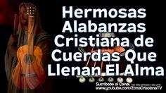 10 Hermosas Alabanzas Cristianas de Cuerdas Que Llenan El Alma