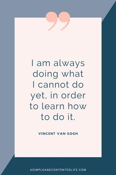 I am always doing what I cannot do yet, in order to learn how to do it. Want more inspirational quotes like this? Find 45 reach your goal quotes that'll motivate and inspire you to accomplish your goals in this post. Wisdom Quotes, True Quotes, Words Quotes, Quotes Quotes, Qoutes, Sayings, Reach Your Goals Quotes, Goal Quotes, Motivational Words